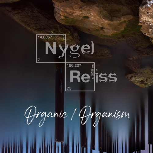 Nygel Reiss - Organic / Organism